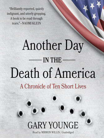 Gary Younge: Another day in the death of america : A Chronicle of Ten Short Lives