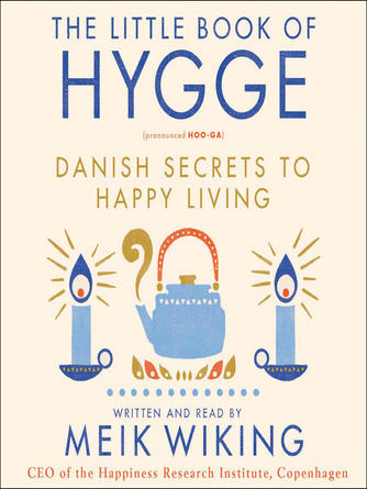 Meik Wiking: The little book of hygge : Danish Secrets to Happy Living
