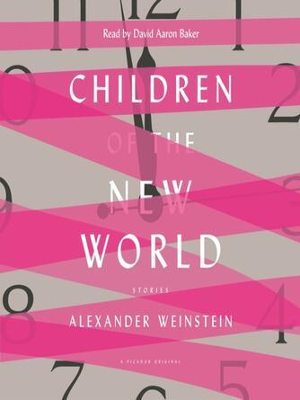 Alexander Weinstein: Children of the new world : Stories