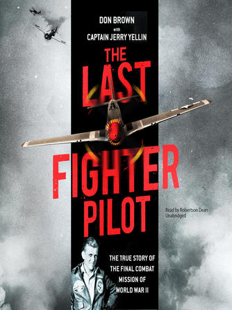 Don Brown: The last fighter pilot : The True Story of the Final Combat Mission of World War II