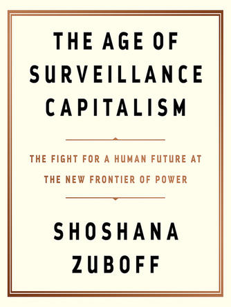 Shoshana Zuboff: The age of surveillance capitalism : The Fight for a Human Future at the New Frontier of Power