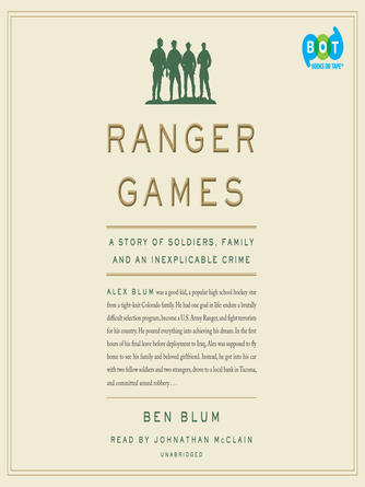 Ben Blum: Ranger games : A Story of Soldiers, Family and an Inexplicable Crime