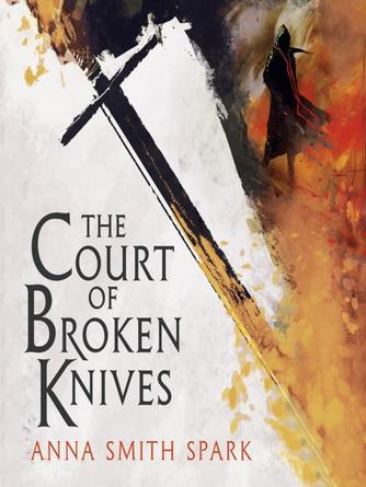 Anna Smith Spark: The court of broken knives : Empires of Dust Series, Book 1