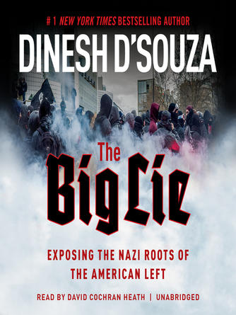 Dinesh D'Souza: The big lie : Exposing the Nazi Roots of the American Left