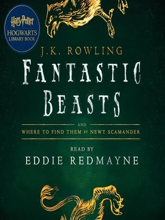 J. K. Rowling: Fantastic beasts and where to find them : Read by Eddie Redmayne