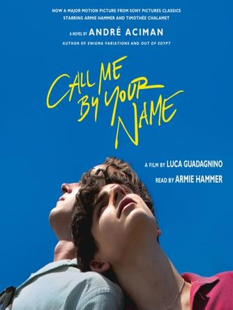 Andr©♭ Aciman: Call me by your name : A Novel