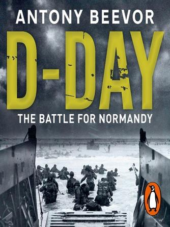 Antony Beevor: D-day : The Battle for Normandy