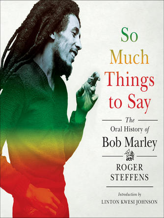 Roger Steffens: So much things to say : The Oral History of Bob Marley