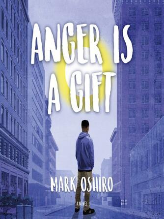 Mark Oshiro: Anger is a gift : A Novel