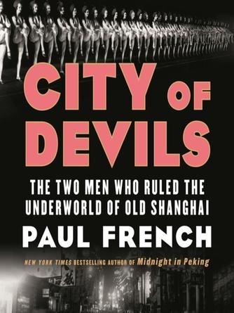 Paul French: City of devils : The Two Men Who Ruled the Underworld of Old Shanghai