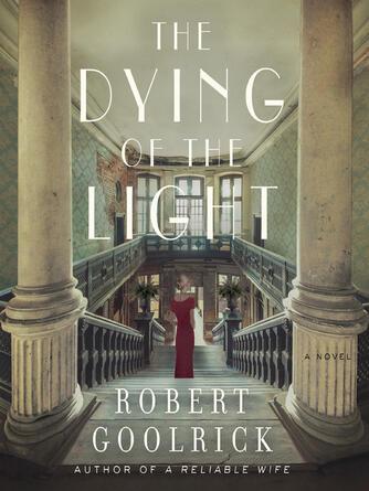 Robert Goolrick: The dying of the light : A Novel