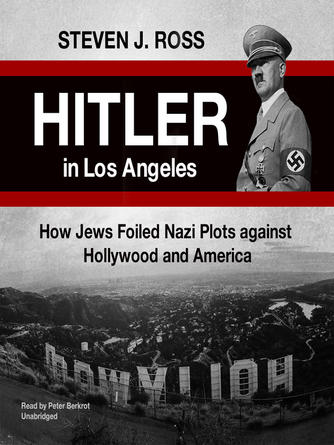 : Hitler in los angeles : How Jews Foiled Nazi Plots against Hollywood and America