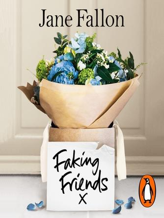Jane Fallon: Faking friends : THE SUNDAY TIMES BESTSELLER