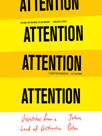 Joshua Cohen: Attention : Dispatches from a Land of Distraction