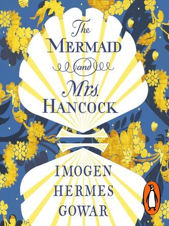 Imogen Hermes Gowar: The mermaid and mrs hancock