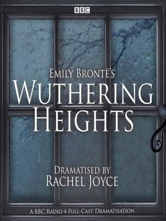Emily Bronte: Wuthering heights : A full-cast BBC radio dramatisation