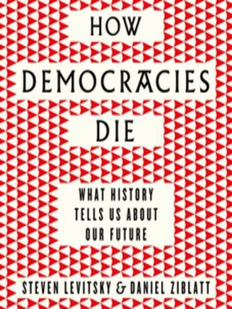 Steven Levitsky: How democracies die : The International Bestseller: What History Reveals About Our Future