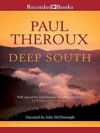 Paul Theroux: Deep south : Four Seasons on Back Roads