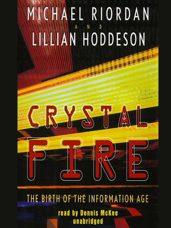 Michael Riordan: Crystal fire : The Birth of the Information Age