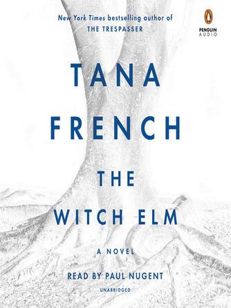 Tana French: The witch elm : A Novel