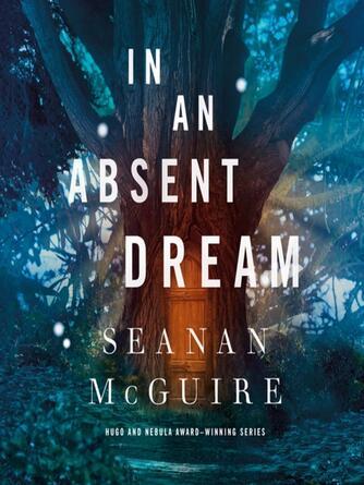 Seanan McGuire: In an absent dream : Wayward Children Series, Book 4