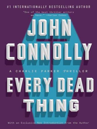 John Connolly: Every dead thing : Charlie Parker Series, Book 1