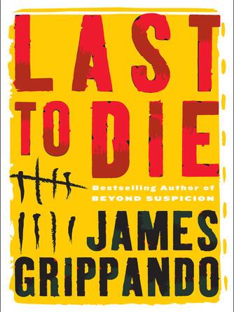 James Grippando: Last to die : Jack Swyteck Series, Book 3