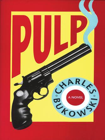 Charles Bukowski: Pulp