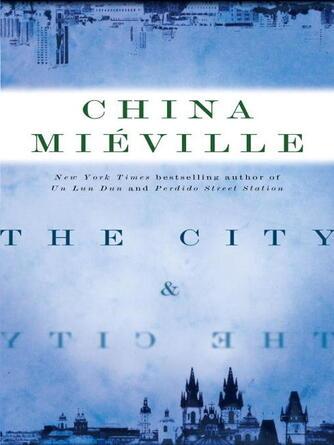 China Mi©♭ville: The city & the city : A Novel