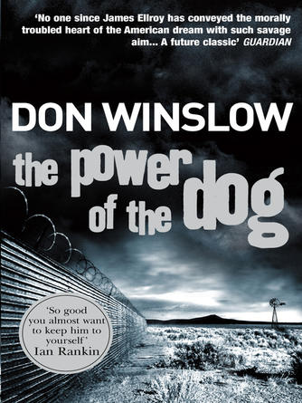 Don Winslow: The power of the dog : A Explosive Collision of Crime and Politics, Love and Hate