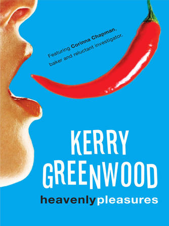 Kerry Greenwood: Heavenly pleasures : Corinna Chapman Series, Book 2