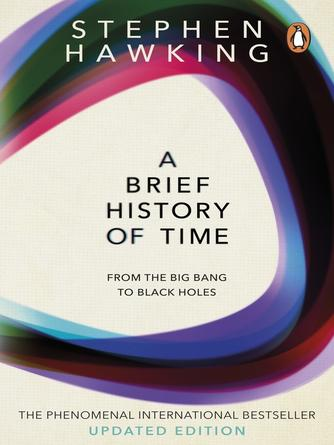 Stephen Hawking: A brief history of time : From Big Bang To Black Holes