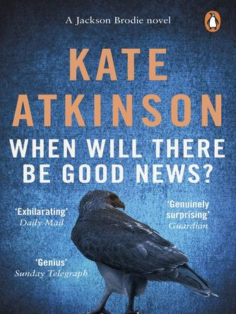 Kate Atkinson: When will there be good news? : Jackson Brodie Series, Book 3