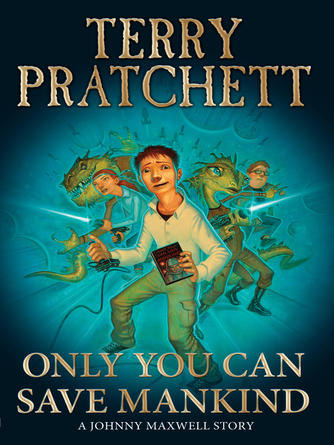 Terry Pratchett: Only you can save mankind : Johnny Maxwell Series, Book 1