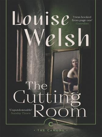 Louise Welsh: The cutting room