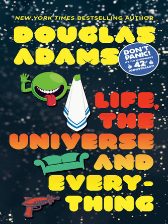 Douglas Adams: Life, the universe and everything : The Hitchhiker's Guide to the Galaxy Series, Book 3