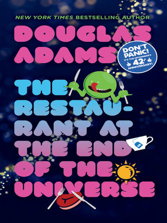 Douglas Adams: The restaurant at the end of the universe : The Hitchhiker's Guide to the Galaxy Series, Book 2
