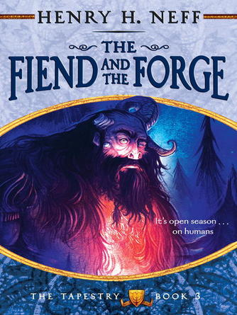 Henry H. Neff: The fiend and the forge : The Tapestry Series, Book 3