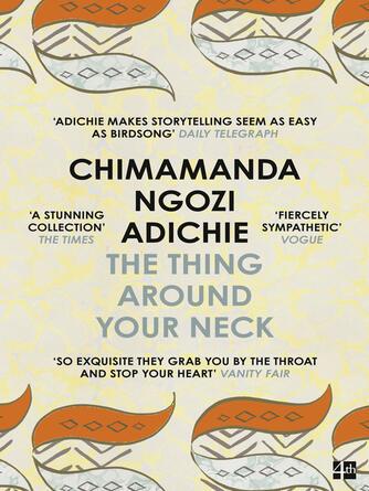 Chimamanda Ngozi Adichie: The thing around your neck