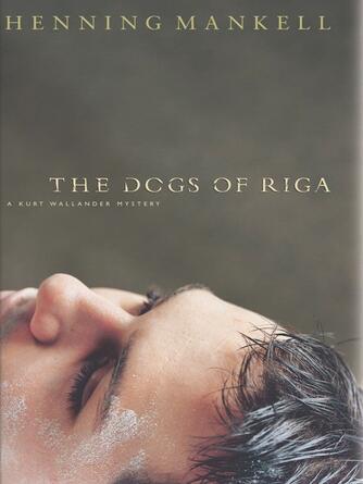 Henning Mankell: The dogs of riga : A Kurt Wallendar Mystery