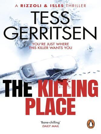 Tess Gerritsen: The killing place : Jane Rizzoli & Maura Isles Series, Book 8
