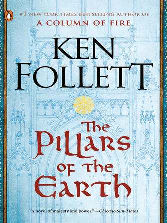 Ken Follett: The pillars of the earth : The Pillars of the Earth Series, Book 1