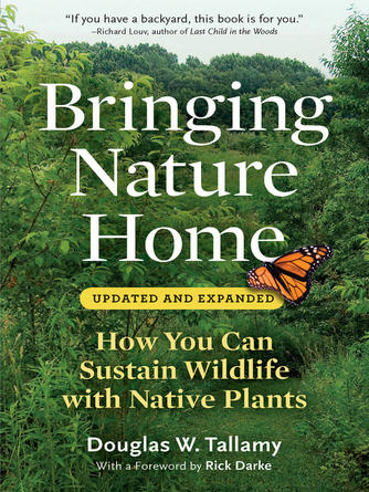 Douglas W. Tallamy: Bringing nature home : How you can sustain wildlife with native plants