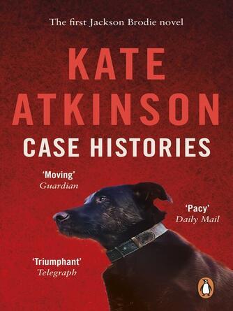 Kate Atkinson: Case histories : Jackson Brodie Series, Book 1