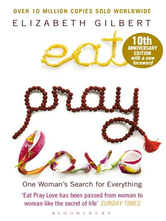Elizabeth Gilbert: Eat pray love : One Woman's Search for Everything