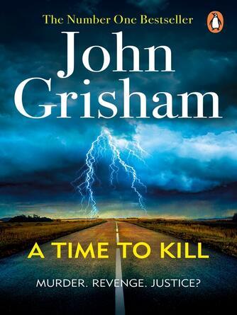 John Grisham: A time to kill : Jake Brigance Series, Book 1