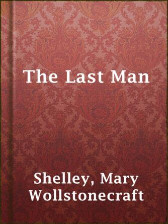 Mary Wollstonecraft Shelley: The last man