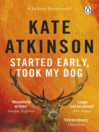 Kate Atkinson: Started early, took my dog : Jackson Brodie Series, Book 4