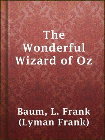 L. Frank (Lyman Frank) Baum: The wonderful wizard of oz