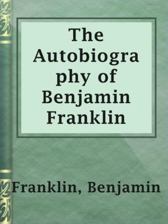 Benjamin Franklin: The autobiography of benjamin franklin